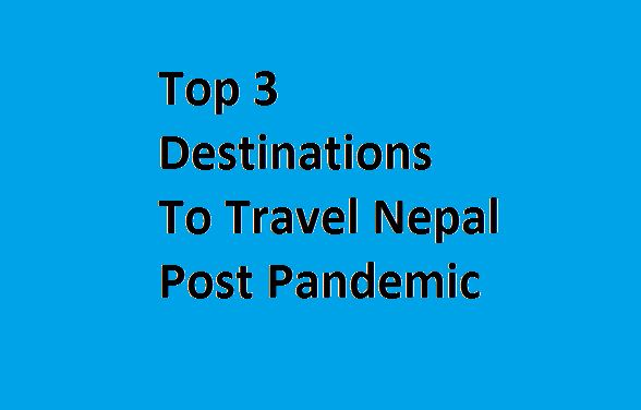 Top 3 Destinations to Travel Nepal post pandemic